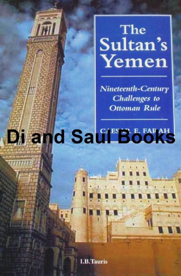 The Sultan's Yemen - Nineteenth Century Challenges to Ottoman Rule, by Caesar E. Farah